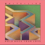White Lies – Hold Back Your Love